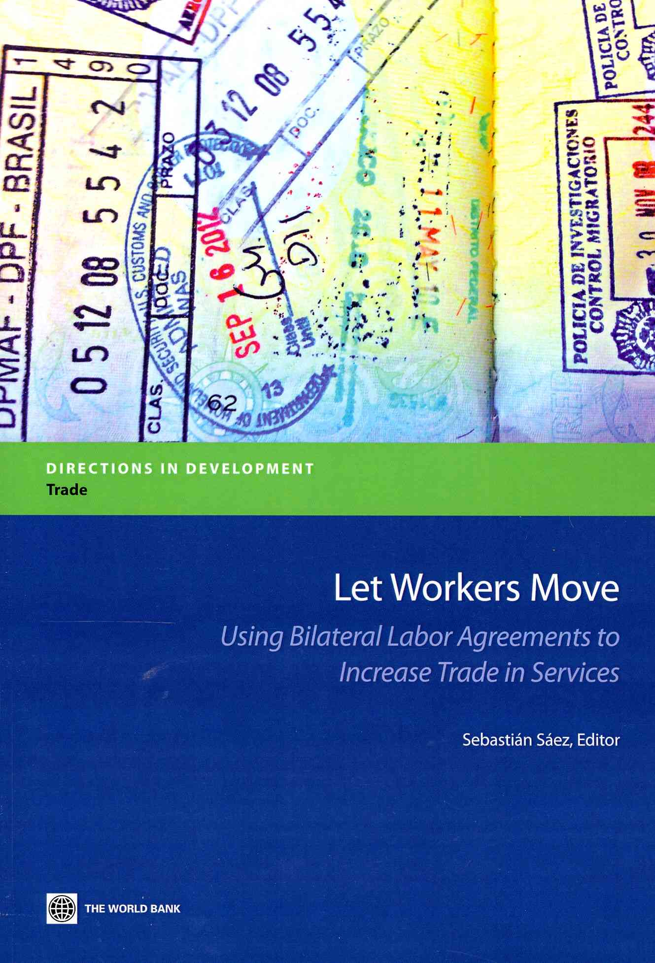 World Bank Publications Let Workers Move: Using Bilateral Labor Agreements to Increase Trade in Services by Saez, Sebastian [Paperback] at Sears.com