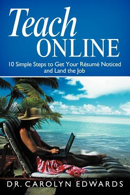 Balboa Press Teach Online: 10 Simple Steps to Get Your R Sum Noticed and Land the Job by Edwards, Dr Carolyn [Paperback] at Sears.com